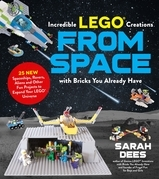 Incredible LEGO® Creations from Space with Bricks You Already Have