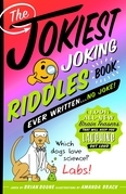 The Jokiest Joking Riddles Book Ever Written . . . No Joke!