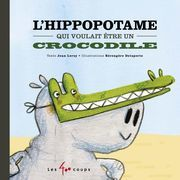 L'hippopotame qui voulait être un crocodile