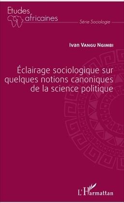 Éclairage sociologique sur quelques notions canoniques de la science politique