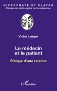 Le médecin et le patient - ethique d'une relation