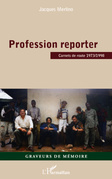 Profession reporter - carnets de route 1973/1998