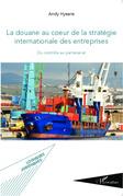 Douane au coeur de la stratégie internationale des entrep...