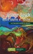 Jérôme Bosch entre soufre et hostie