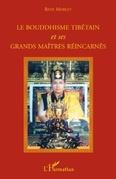Le bouddhisme tibétain et ses grands maîtres réincarnés