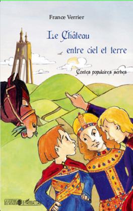 Le chÂteau entre ciel et terre - contes populaires serbes