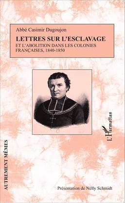 Lettres sur l'esclavage et l'abolition dans les colonies françaises, 1840-1850