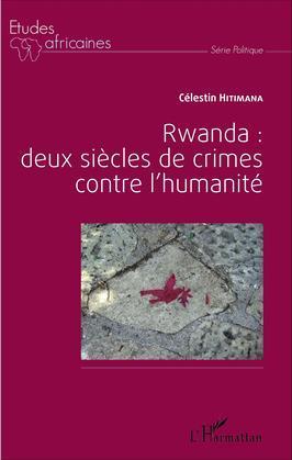 Rwanda : deux siècles de crime contre l'humanité