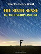 The Sixth Sense: Its Cultivation and Use