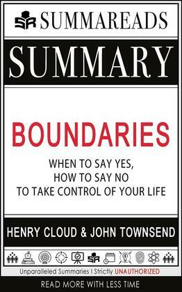 Summary of Boundaries: When to Say Yes, How to Say No To Take Control of Your Life by Henry Cloud & John Townsend