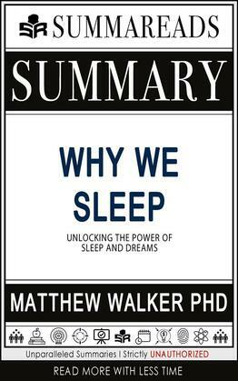 Summary of Why We Sleep: Unlocking the Power of Sleep and Dreams by Matthew Walker PhD