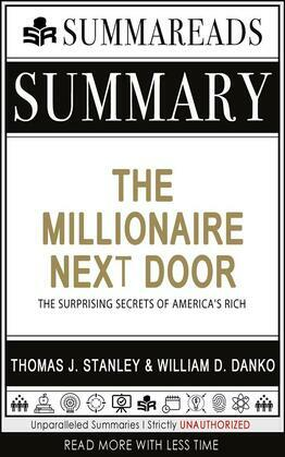Summary of The Millionaire Next Door: The Surprising Secrets of America's Rich by Thomas J. Stanley & William D. Danko