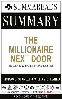 Summary of The Millionaire Next Door: The Surprising Secrets of America's Rich by Thomas J. Stanley & William D. Danko