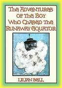 THE ADVENTURES OF THE BOY WHO CHASED THE RUNAWAY EQUATOR - 12 Strange Adventures