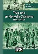 Trois ans en Nouvelle-Calédonie (1867-1870)