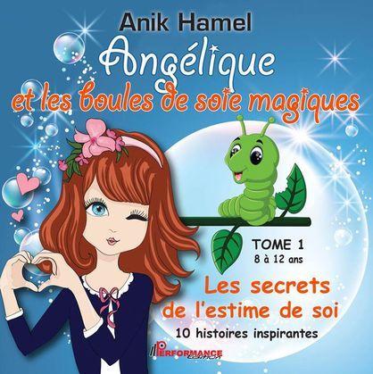 Angélique et les boules de soie magiques 01 : Les secrets de l'estime de soi