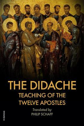 The Didache : TEACHING of the TWELVE APOSTLES