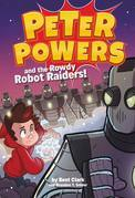 Peter Powers and the Rowdy Robot Raiders!