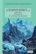 « Ces Monts affreux... » (1650-1810) anthologie de littérature alpestre