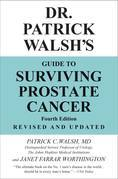 Dr. Patrick Walsh's Guide to Surviving Prostate Cancer, Second Edition