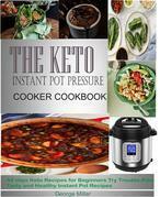 The Keto Instant Pot Pressure Cooker Cookbook