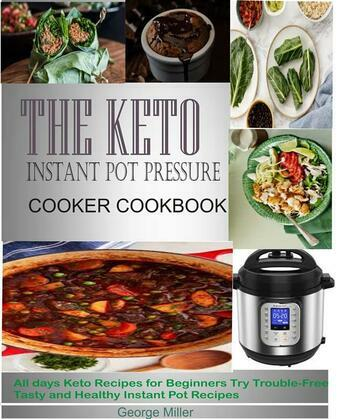The Keto Instant Pot Pressure Cooker Cookbook