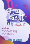 Video Marketing Mastery