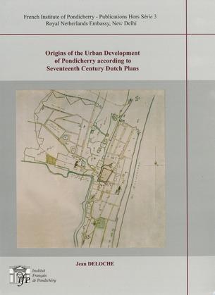 Origins of the Urban Development of Pondicherry according to Seventeenth Century Dutch Plans