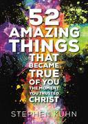 52 Amazing Things That Became True of You the Moment You Trusted Christ