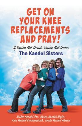 Get on Your Knee Replacements and Pray!