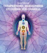 Comprendre, harmoniser et guérir vos chakras