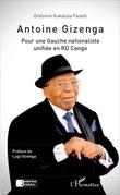 Antoine Gizenga Pour une Gauche nationaliste unifiée en RD Congo
