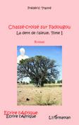 CHASSE CROISE SUR FADOUGOU (T 1) LA DENT DE L'AIEULE