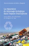 La réparation du dommage écologique dans l'espace francophone