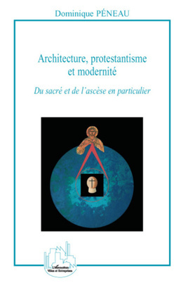 Architecture, protestantisme et modernité - su sacré et de l
