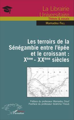 Les terroirs de la Sénégambie entre l'épée et le croissant : Xème - XXème siècles