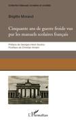 Cinquante ans de guerre froide vus par les manuels scolaires français