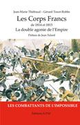 Les corps francs de 1814 et 1815 - la double agonie de l'emp