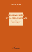 Abraham, Moïse et La Stèle d'Israël - Roman historique et philosophique