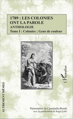 1789 : les colonies ont la parole Anthologie Tome 1