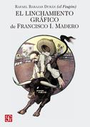 El linchamiento gráfico de Francisco I. Madero