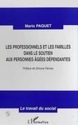 LES PROFESSIONNELS ET LES FAMILLES DANS LE SOUTIEN AUX PERSONNES AGEES DEPENDANTES