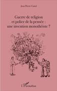 Guerre de religion et police de la pensée : une invention monothéiste ?