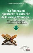 La dimension spirituelle et culturelle de la tariqa tijjaniyya : Définition, historique, composantes et pratiques Tome 2