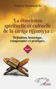 La dimension spirituelle et culturelle de la <em>tariqa tijjaniyya </em>: Définition, historique, composantes et pratiques Tome 1