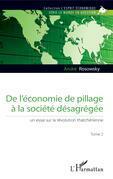 De l'économie de pillage à la société désagrégée (Tome 2)