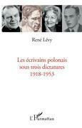 Ecrivains polonais sous trois dictatures 1918-1953