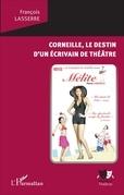Corneille, le destin d'un écrivain de théâtre
