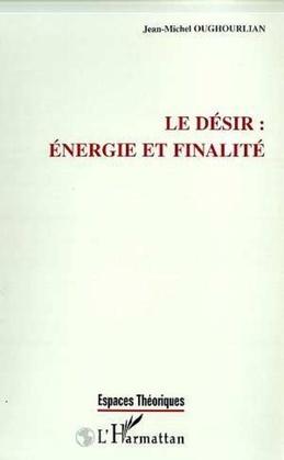 LE DESIR : ENERGIE ET FINALITE
