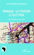 Rwanda le pouvoir à tout prix
